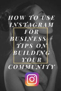 How to Use Instagram for Business Tips on Building Your Community 200x300 1